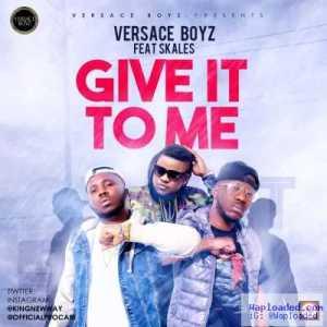 Versace Boyz - Give It To Me ft. Skales (Prod. by Killertunes)